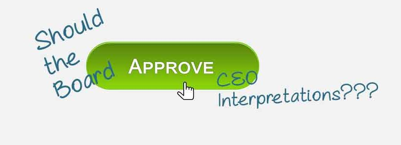 Should the Board Approve CEO Interpretations in Policy Governance®?